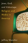 Jews, God and Videotape Religion and Media in America by Jeffrey Shandler